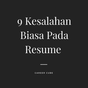9 Kesalahan Biasa Pada Resume (Part 2)